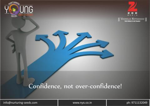 confidence, not over-confidence!